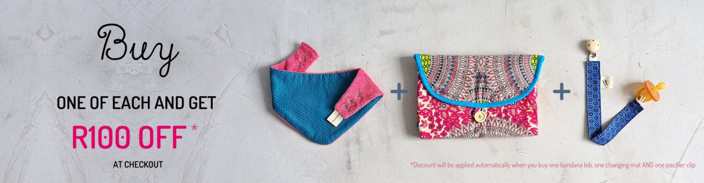 Buy one of each and get R100 OFF at checkout - 1 bandana bib + 1 baby changing mat + 1 pacifier clip
